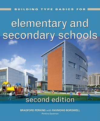 Building Type Basics for Elementary and Secondary Schools By Perkins, Bradford/ Bordwell, Raymond
